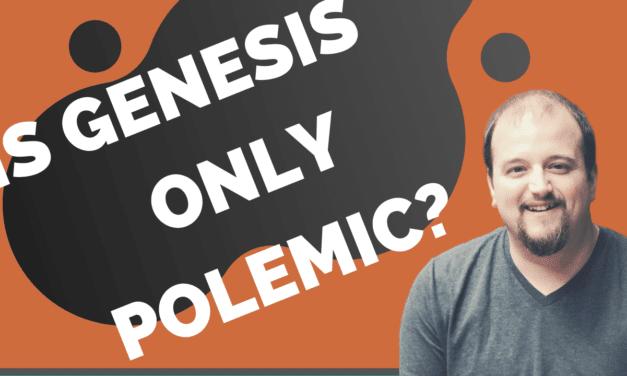 Genesis 1-11 Merely Polemic?
