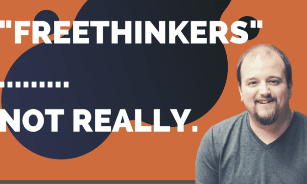 """Why """"Freethinkers"""" are Actually Determinists"""