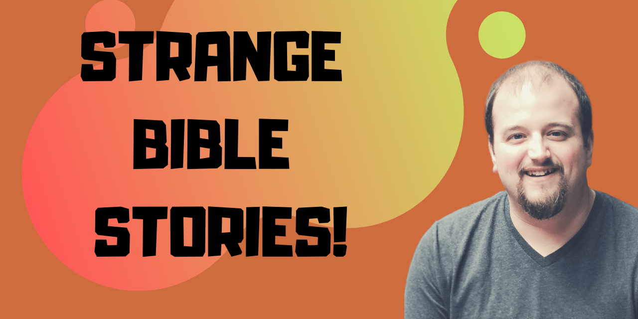 What About Those Strange Bible Stories?