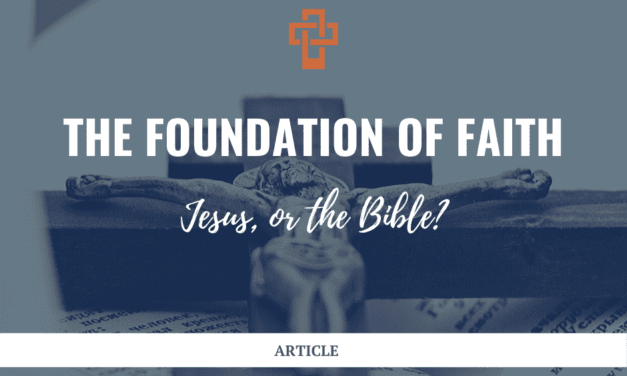 The Foundation of Faith: Jesus, or the Bible?
