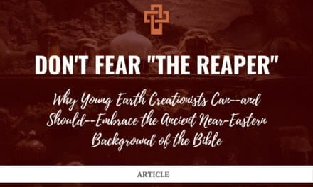 "Don't Fear ""the Reaper"": Why Young Earth Creationists Can—and Should—Embrace the Ancient Near-Eastern Background of the Bible"