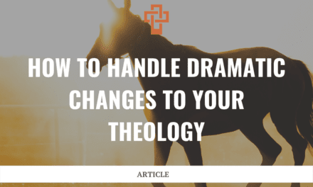 How to Handle Dramatic Changes to Your Theology