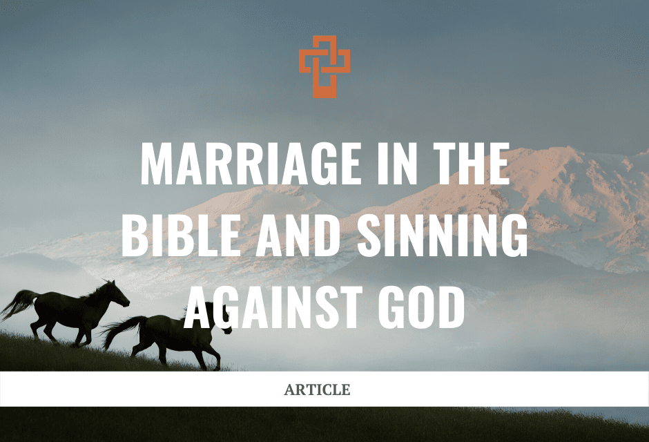 Marriage in the Bible and Sinning Against God