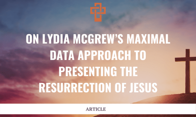 On Lydia McGrew's Maximal Data Approach to Presenting the Resurrection of Jesus
