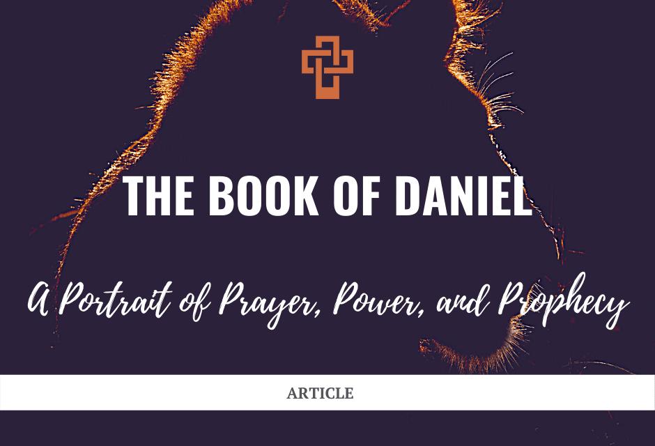 Daniel: A Portrait of Prayer, Power, and Prophecy