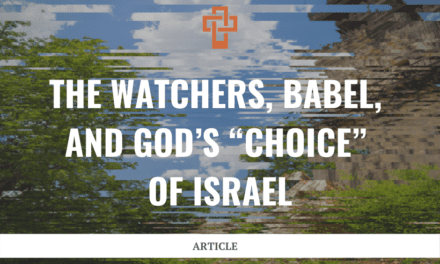 "The Watchers, Babel, and God's ""Choice"" of Israel"
