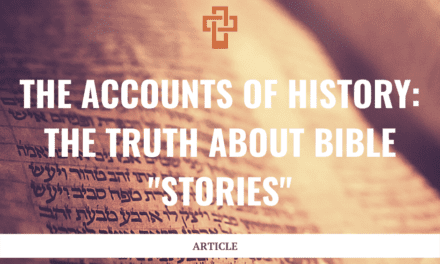 "The Accounts of History: The Truth About Bible ""Stories"""