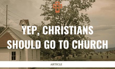 Yep, Christians Should Go to Church