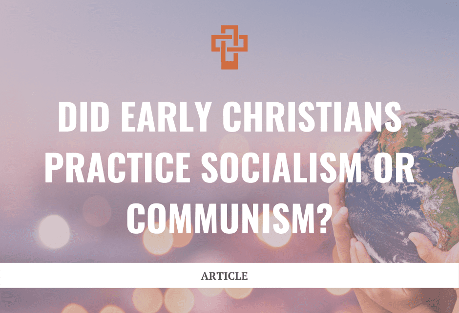 Did Early Christians Practice Socialism or Communism?